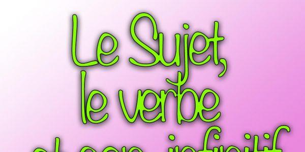 Le Sujet, le verbe et son infinitif